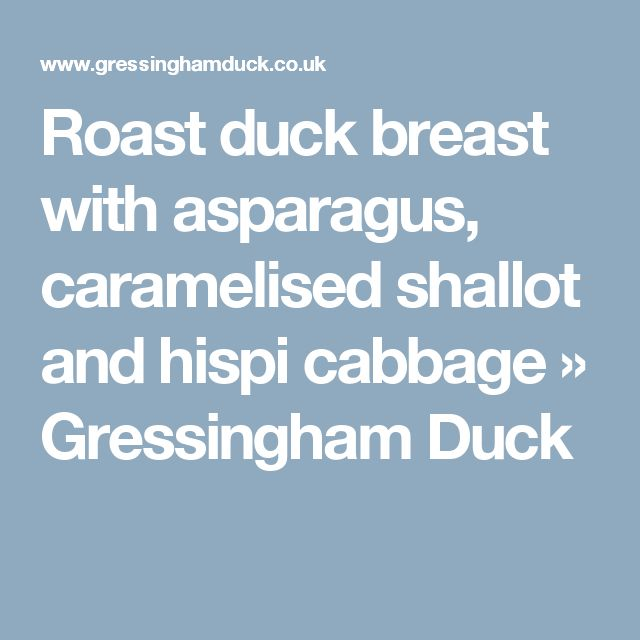 Roast duck breast with asparagus, caramelised shallot and hispi cabbage  » Gressingham Duck