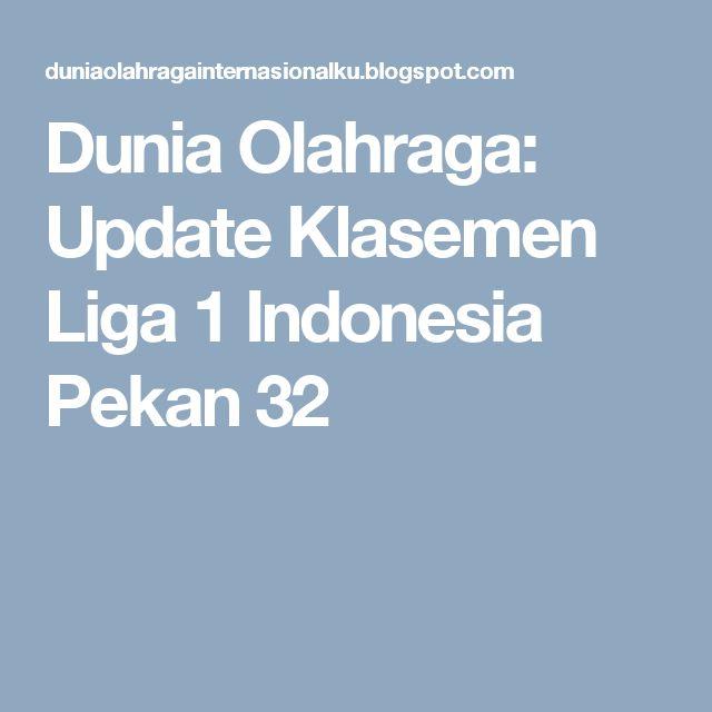 Dunia Olahraga: Update Klasemen Liga 1 Indonesia Pekan 32