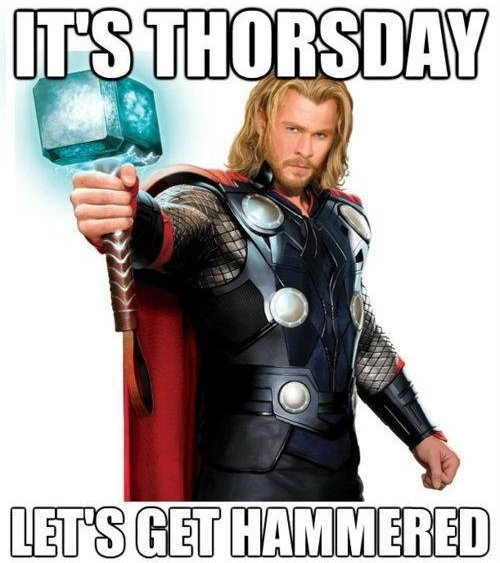 Thorsday.: Colleges Life, Thirsty Thursday, 21 Things, Hammered Time, The Weekend, Funny Stuff, Too Funny, Thor Comicbook, Thor Nerdflag