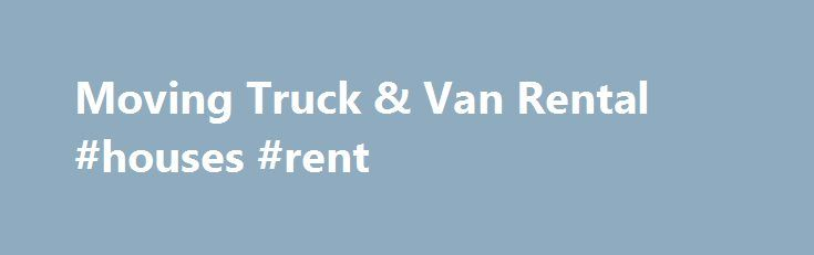 Moving Truck & Van Rental #houses #rent http://rental.remmont.com/moving-truck-van-rental-houses-rent/  #truck rentals for moving # Personal Moving Truck Rentals Discount Car and Truck Rentals is proud to be one of Canada's largest vehicle rental companies. We offer a variety of moving truck rentals that are reliable and safe. We carry rental trucks for all your personal needs whether you are moving your home, carrying materials...