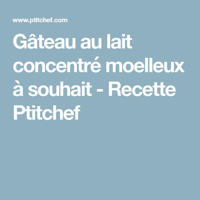 Gâteau au lait concentré moelleux à souhait - Recette Ptitchef
