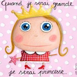 Qand je serai grande, je serai princesse.
