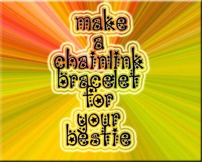 Make a chainlink bracelet for your bestie!