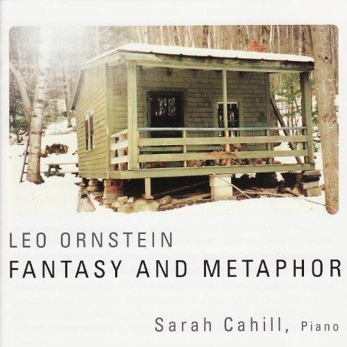 Sarah Cahill - Leo Ornstein: Fantasy and Metaphor