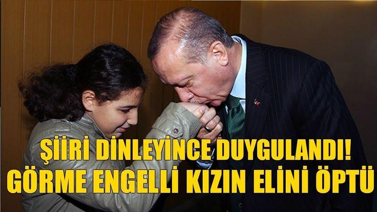 Erdoğan Duygulandı | Görme engelli kızın şiiri duygulandırdı