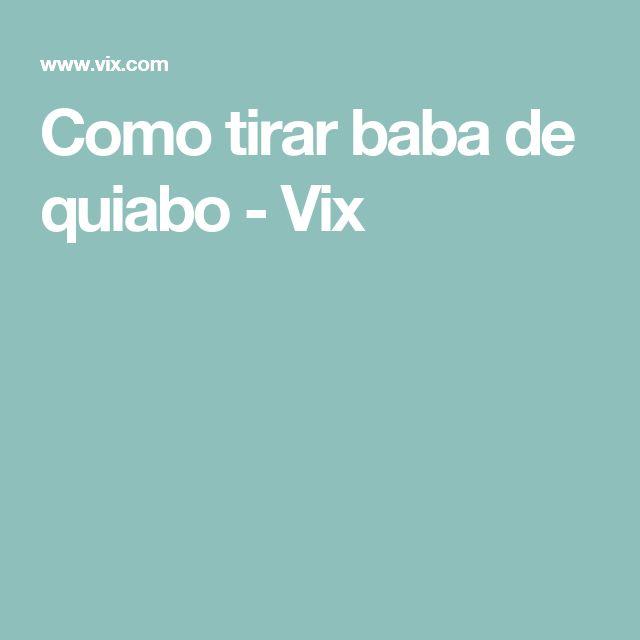 Como tirar baba de quiabo - Vix