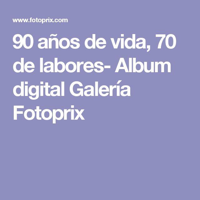 90 años de vida, 70 de labores- Album digital Galería Fotoprix