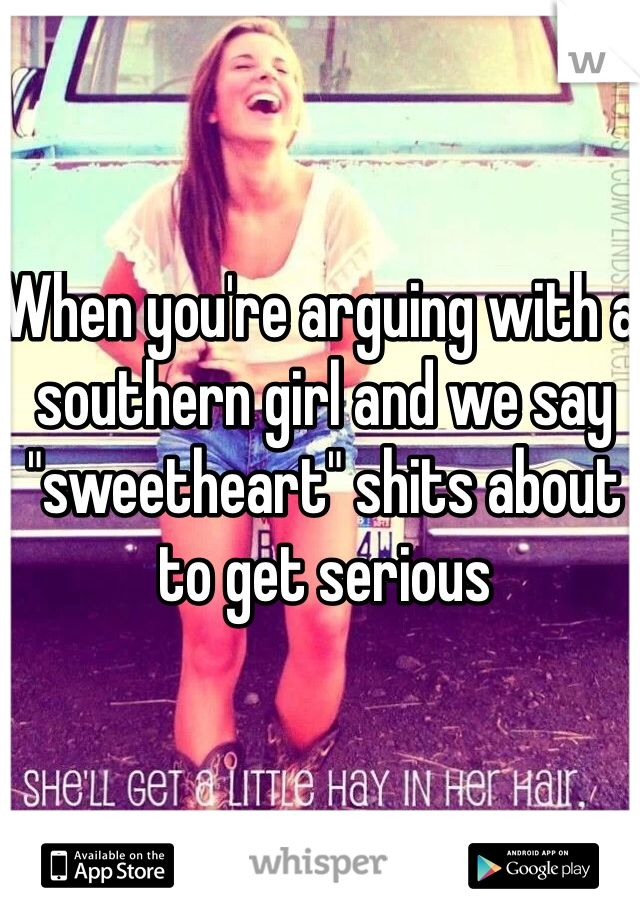 """When you're arguing with a southern girl and we say """"sweetheart"""" shits about to get serious"""