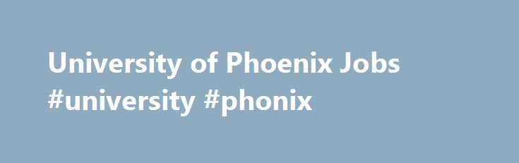 "University of Phoenix Jobs #university #phonix http://st-loius.remmont.com/university-of-phoenix-jobs-university-phonix/  # Please look carefully at the JOB LOCATION for each job before applying. If the job location does not say ""VIRTUAL/ONLINE"" the position requires the applicant to teach at the local campus/city listed. University of Phoenix Jobs University of Phoenix (UOPX). established in Phoenix, in 1976 by Dr. John Sperling. was founded to provide access to higher education for working…"