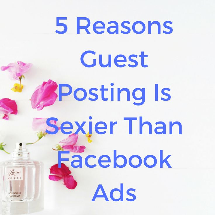 5 Reasons Guest Posting Is A Lot Sexier Than Facebook Ads //  Ginger Marketing HQ
