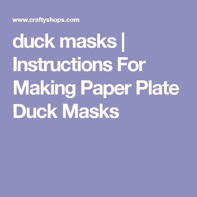 duck masks | Instructions For Making Paper Plate Duck Masks