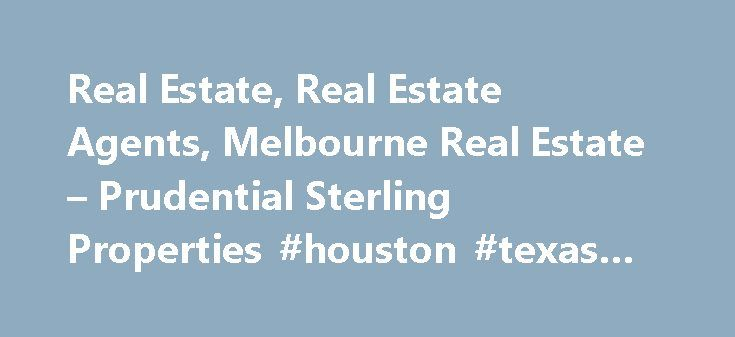 Real Estate, Real Estate Agents, Melbourne Real Estate – Prudential Sterling Properties #houston #texas #real #estate http://real-estate.nef2.com/real-estate-real-estate-agents-melbourne-real-estate-prudential-sterling-properties-houston-texas-real-estate/  #melbourne real estate # Community Info Prudential Sterling Properties is one of the top real estate brokerages in our area. Established in 1982, it is a widely recognized and respected name in the Florida realty world. We proudly service…