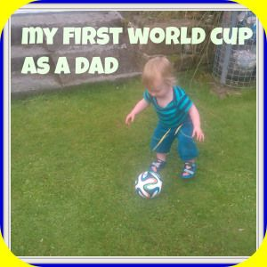 My First World Cup as a Dad | Dad's the way I like it