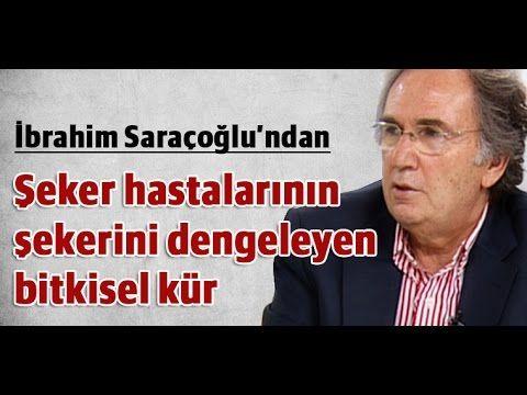 İbrahim Saraçoğlu - Şeker hastalarının şekerini dengeleyen bitkisel kür - YouTube