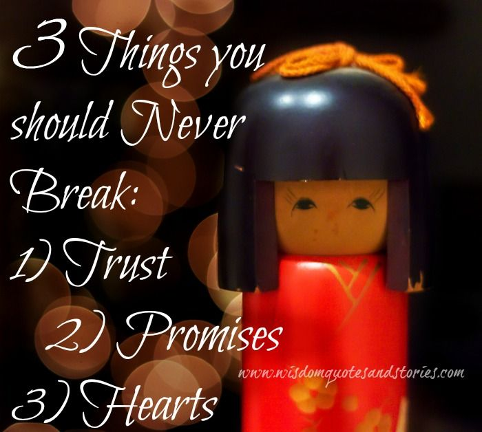 3 Things You Should Never Break: Trust Promises Hearts (.