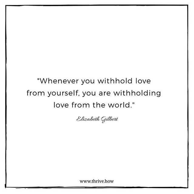 SUCH #wisewords from @elizabeth_gilbert_writer. This is so so very true. Start with showing yourself the love you hope to see the world. Thank you Liz Gilbert for your insights into simply being human. . #heretothrive #thrive #selflove #belove #elizabethgilbert
