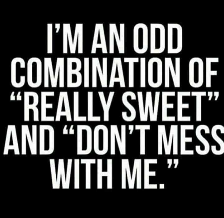 "I'm an Odd Combination of ""Really Sweet"" and ""Don't Mess With Me!"""""
