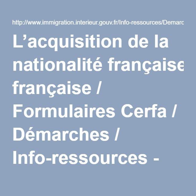 L'acquisition de la nationalité française / Formulaires Cerfa / Démarches / Info-ressources - Immigration, asile, accueil et accompagnement des étrangers en France - Ministère de l'Intérieur
