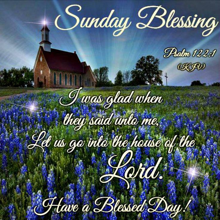 Sunday Blessing. Psalm 122:1 - Have a Blessed Day!