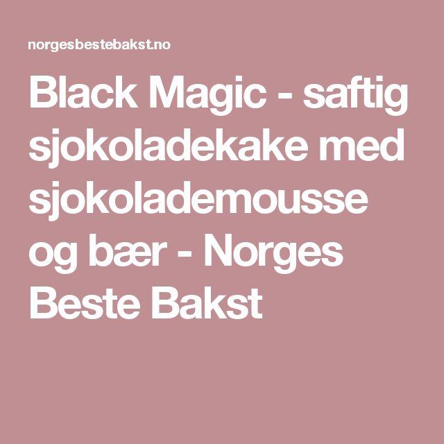 Black Magic - saftig sjokoladekake med sjokolademousse og bær - Norges Beste Bakst