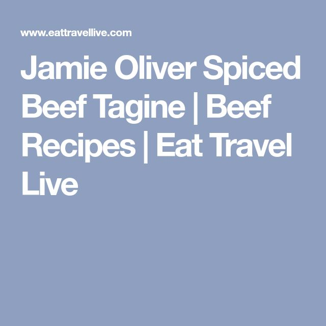 Jamie Oliver Spiced Beef Tagine | Beef Recipes | Eat Travel Live
