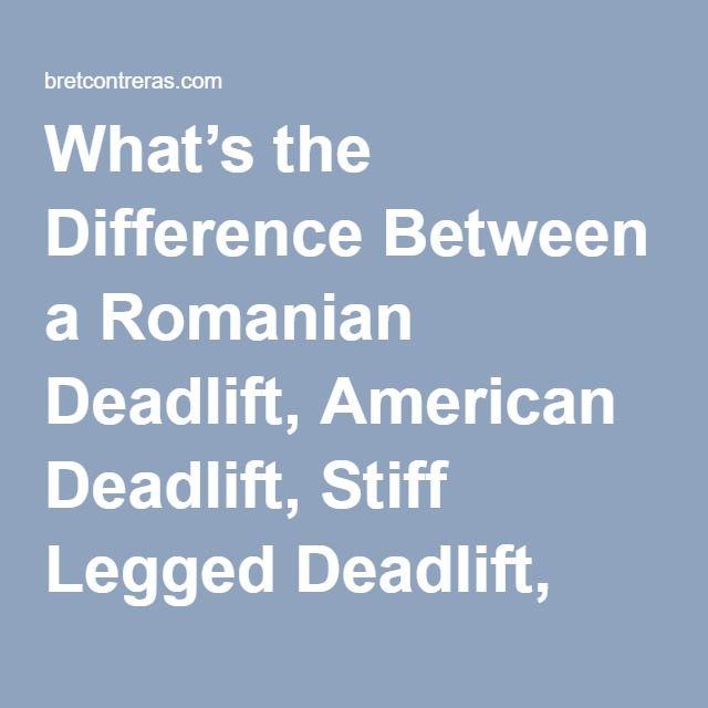 What's the Difference Between a Romanian Deadlift, American Deadlift, Stiff Legged Deadlift, and Straight Leg Deadlift? | Bret Contreras