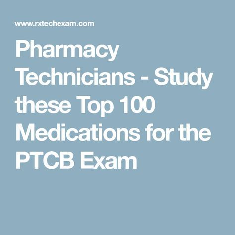 Pharmacy Technicians - Study these Top 100 Medications for the PTCB Exam  Pharmacy Technician Study,