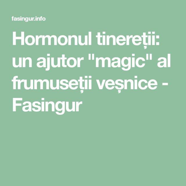 """Hormonul tinereții: un ajutor """"magic"""" al frumuseții veșnice - Fasingur"""