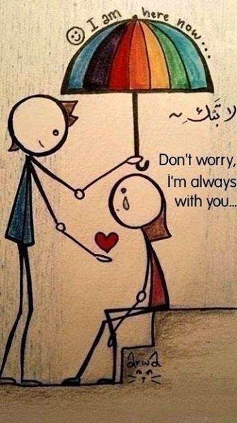 io sono qui ora ....  Non ti preoccupare, io sono sempre con te