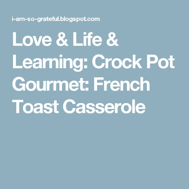 Love & Life & Learning: Crock Pot Gourmet: French Toast Casserole