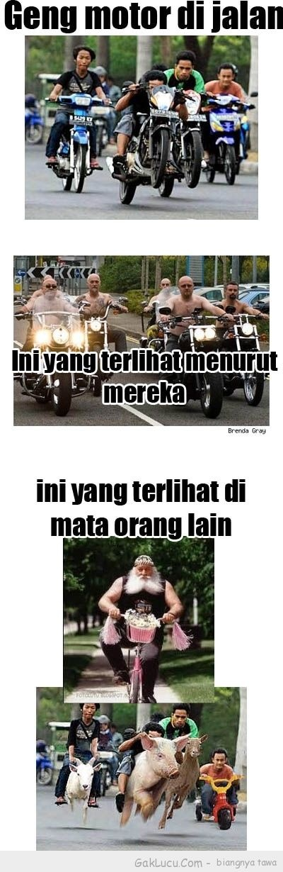 Lelucon berjudul Geng motor di mata orang yang dibuat oleh Tpao di www.GakLucu.com. Temukan juga lelucon lain yang mirip.