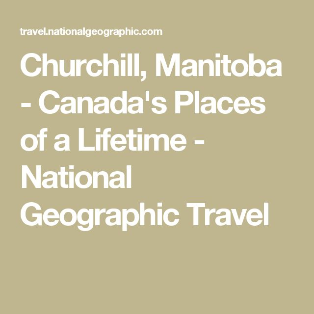 Churchill, Manitoba - Canada's Places of a Lifetime - National Geographic Travel