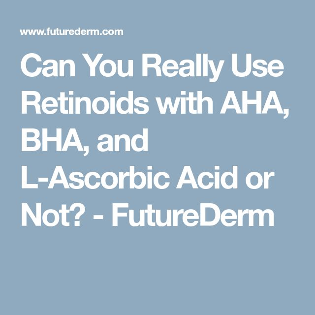 Can You Really Use Retinoids with AHA, BHA, and L-Ascorbic Acid or Not? - FutureDerm