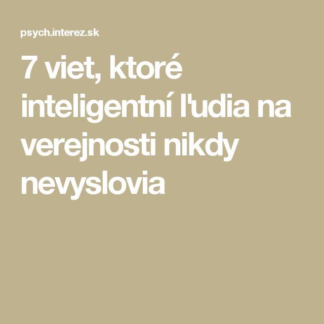 7 viet, ktoré inteligentní ľudia na verejnosti nikdy nevyslovia