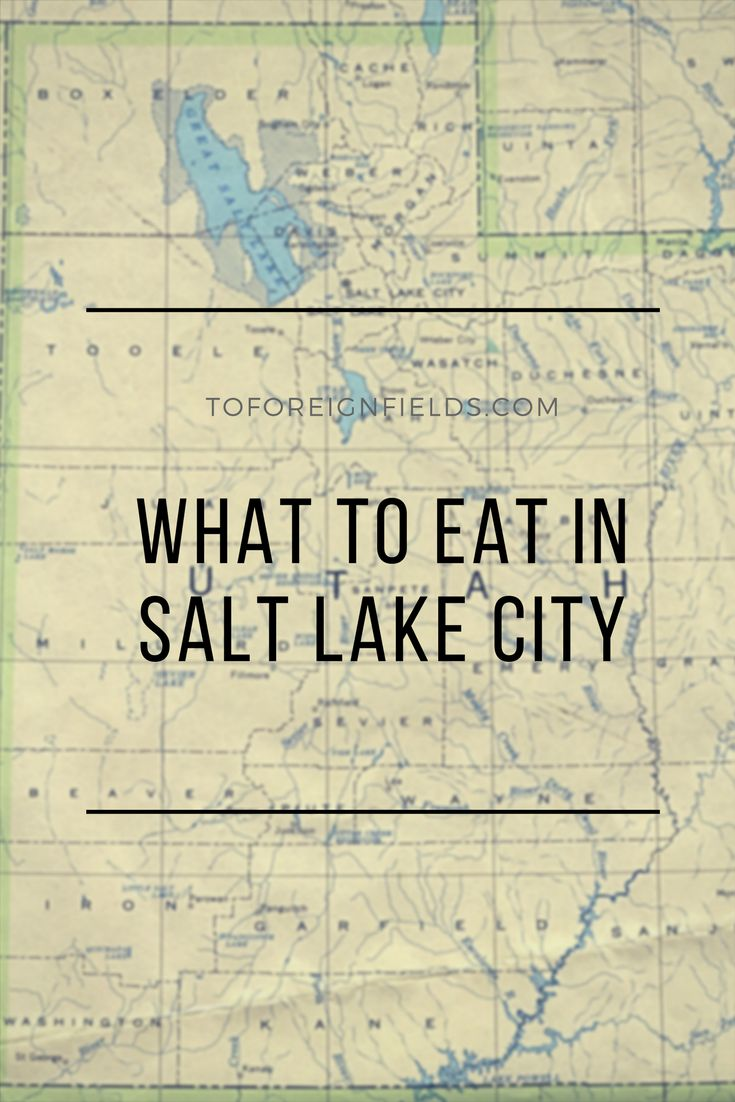 What to Eat in Salt Lake City - To Foreign Fields