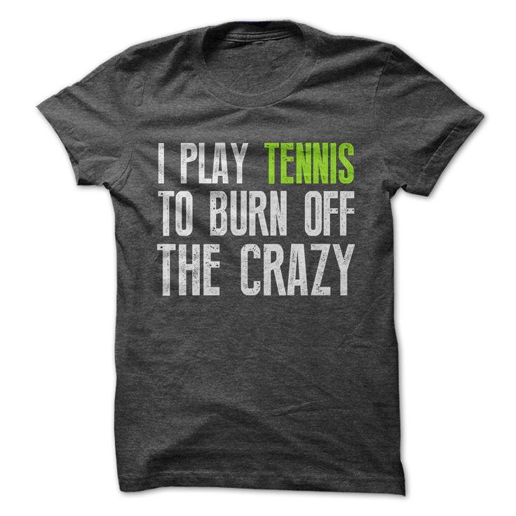 I Play Tennis To Burn Off The Crazy t shirt for men #tennis #crazy