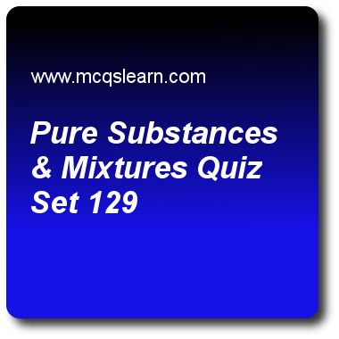 Pure Substances & Mixtures Quizzes: O level chemistry Quiz 129 Questions and Answers - Practice chemistry quizzes based questions and answers to study pure substances & mixtures quiz with answers. Practice MCQs to test learning on pure substances and mixtures, chemical and ionic equations, redox reactions, molecules and compounds, electrolyte and non electrolyte quizzes. Online pure substances & mixtures worksheets has study guide as fractional distillation is particularly useful if..