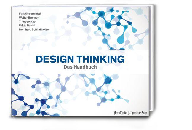 #DesignThinking - Das Handbuch. Falk Uebernickel, Walter Brenner,Therese Naef, Britta Pukall,Bernhard Schindlholzer