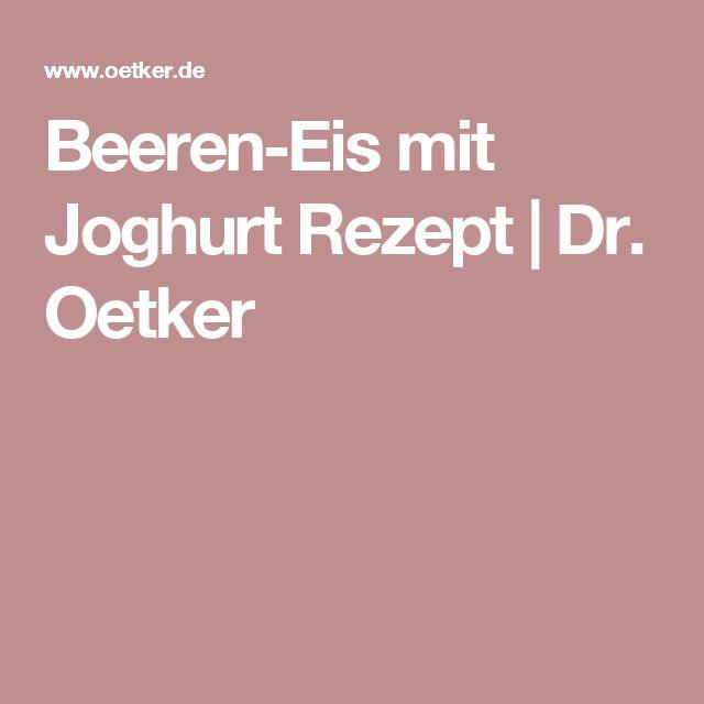 Beeren-Eis mit Joghurt Rezept | Dr. Oetker