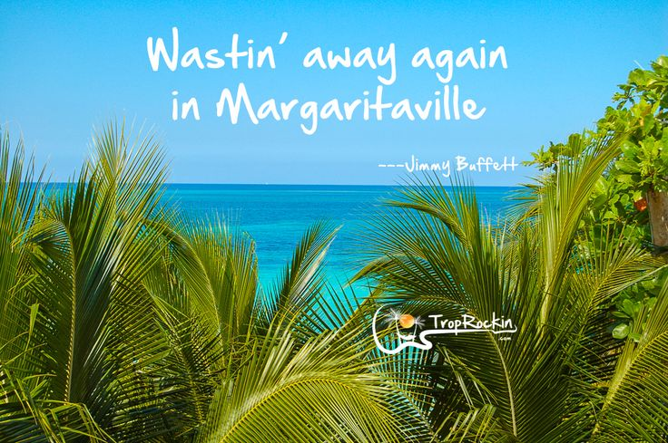 Like the Jimmy Buffett lifestyle?  Then check out www.TropRockin.com Jimmy Buffett Quotes / Beach Quotes