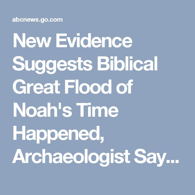 New Evidence Suggests Biblical Great Flood of Noah's Time Happened, Archaeologist Says - ABC News