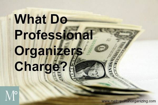 Rates for Professional Organizers http://www.metropolitanorganizing.com/managing-modern-life-blog/professional-organizers-charge/