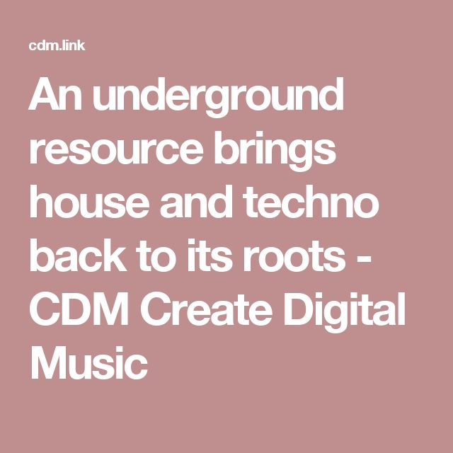 An underground resource brings house and techno back to its roots - CDM Create Digital Music