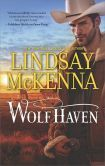 Wolf Haven Gripping Story Once again Lindsay McKenna has delivered a novel that takes you from highs to lows and back up again. Wolf Haven is the newest addition to her Wyoming Series and it does not disappoint. Just when you think that things are going well an element of surprise catches you off guard and pulls you to the edge of your seat. This book grabs your attention from page one and doesn't release you until the end. Definite page turner!!