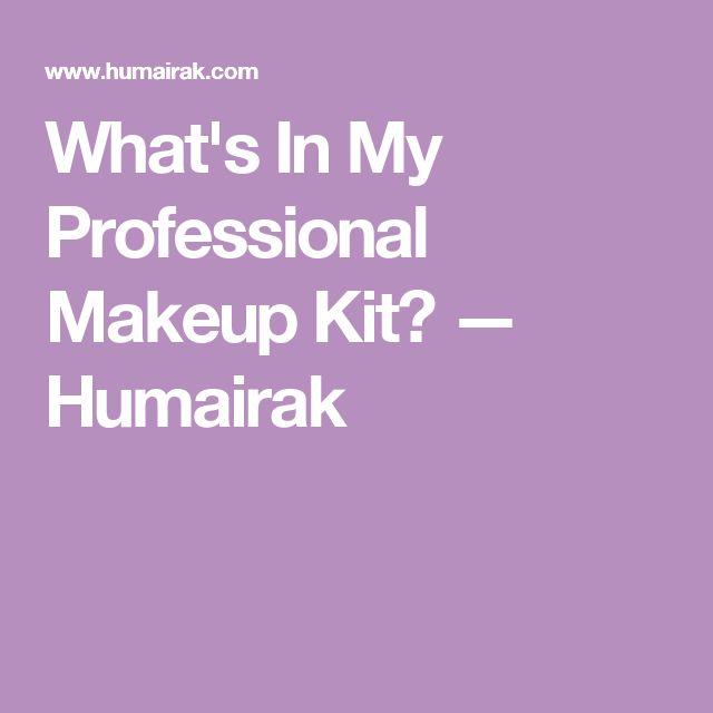 What's In My Professional Makeup Kit? — Humairak