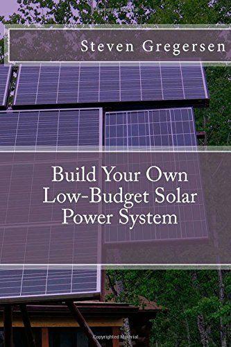 Build Your Own Low-Budget Solar Power System by Steven Gregersen http://www.amazon.com/dp/1502458322/ref=cm_sw_r_pi_dp_y-Fsvb1VNE0W9