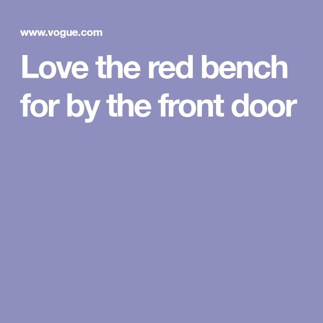 Love the red bench for by the front door