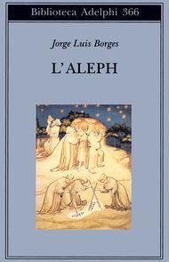 L'Aleph - Jorge Luis Borges - Adelphi Edizioni