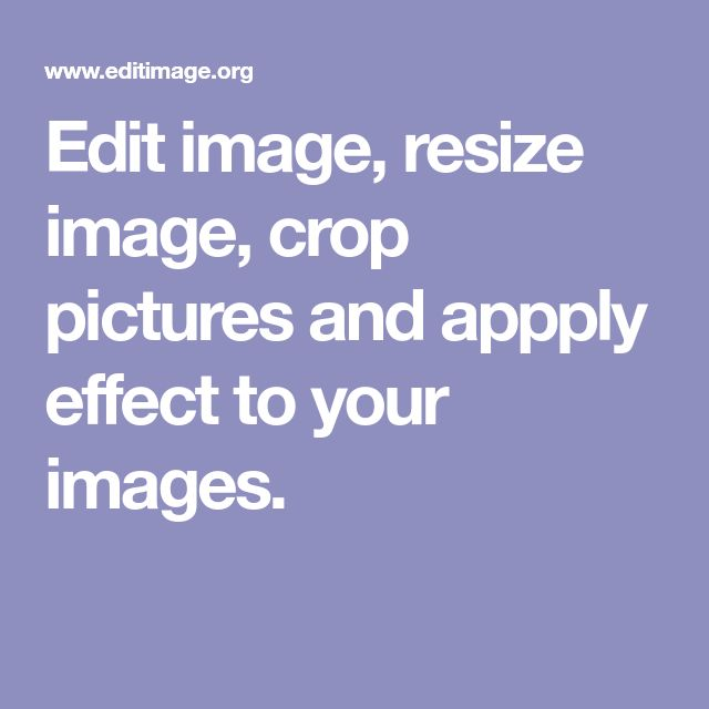 Edit image, resize image, crop pictures and appply effect to your images.