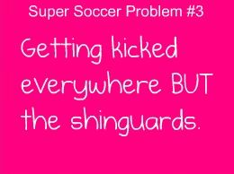 Hate it when this happens!!!!!!!!!!!!!I mean what's the point of shin guards if no one Is going to kick them?!?